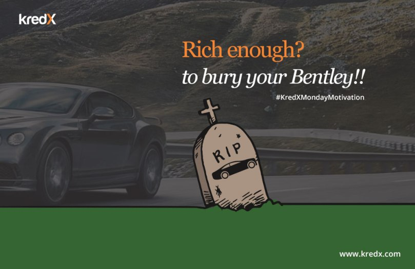 Rich Enough to bury your Bentley